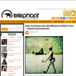 How to Access the Mindfulness Within You. ~ Szymon Jarosławski
