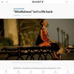 """Mindfulness"" isn't a life hack — Quartz"