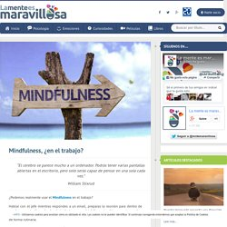 Mindfulness, ¿en el trabajo? - La mente es maravillosa
