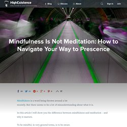 Mindfulness Is Not Meditation: How to Navigate Your Way to Prescence
