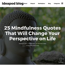 25 Mindfulness Quotes That Will Change Your Perspective on Life