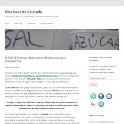 El TOP TEN de los libros sobre Mindfulness para principiantes - Pilar Navarro Colorado