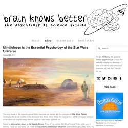 Mindfulness is the Essential Psychology of the Star Wars Universe — Brain Knows Better