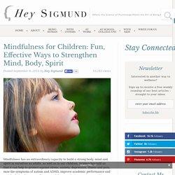 Mindfulness for Children: Fun, Effective Ways to Strengthen Mind, Body, Spirit