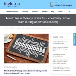 Mindfulness therapy works to successfully rewire brain during addiction recovery
