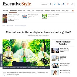 Mindfulness in the workplace: have we had a gutful?