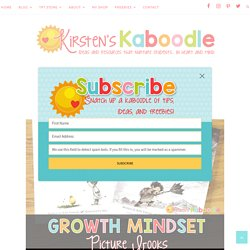 Growth Mindset Picture Books - Kirsten's Kaboodle
