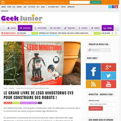 Le grand livre de Lego Mindstorms EV3 pour construire des robots ! - Geek Junior -