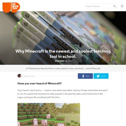 Why Minecraft is the newest and coolest teaching tool in school.