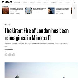 Minecraft is used by the Museum of London to recreate the Great Fire of 1666