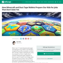 How Minecraft and Duct Tape Wallets Prepare Our Kids for Jobs That Don't Exist Yet