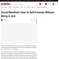 Social Minefield: How To Self-Promote Without Being A Jerk