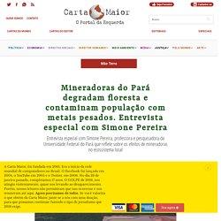 Mineradoras do Pará degradam floresta e contaminam população com metais pesados. Entrevista especial com Simone Pereira