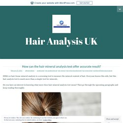 How can the hair mineral analysis test offer accurate result? – Hair Analysis UK