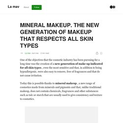 MINERAL MAKEUP. THE NEW GENERATION OF MAKEUP THAT RESPECTS ALL SKIN TYPES