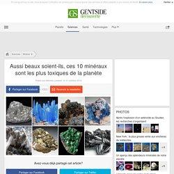 Aussi beaux soient-ils, ces 10 minéraux sont les plus toxiques de la planète