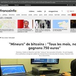 """""""Mineurs"""" de bitcoins : """"Tous les mois, nous gagnons 750 euros"""""""