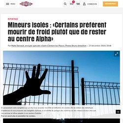 (4) Mineurs isolés : «Certains préfèrent mourir defroid plutôtque de rester aucentre Alpha»