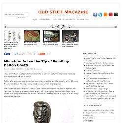 Miniature Art on the Tip of Pencil by Dalton Ghetti