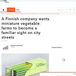 A Finnish company wants miniature vegetable farms to become a familiar sight on city streets
