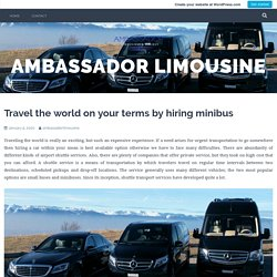 Travel the world on your terms by hiring minibus