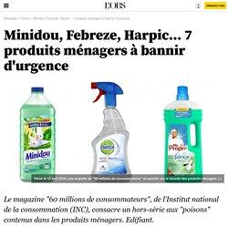Minidou, Febreze, Harpic... 7 produits ménagers à bannir d'urgence - 12 avril 2016