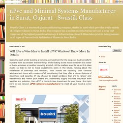 Will It be a Wise Idea to Install uPVC Windows! Know More In Details