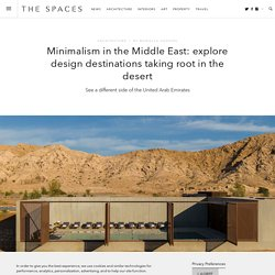 Minimalism in the Middle East: explore design destinations taking root in the desert - The Spaces