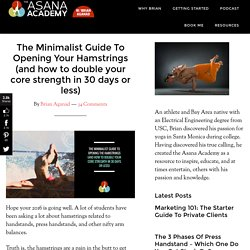 The Minimalist Guide To Opening Your Hamstrings (and how to double your core strength in 30 days or less) - The Asana Academy