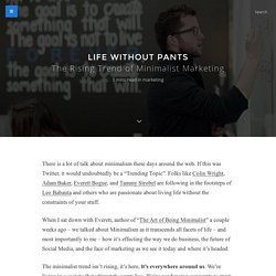 The Rising Trend of Minimalist Marketing – Life Without Pants