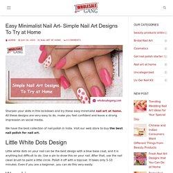 Easy Minimalist Nail Art- Simple Nail Art Designs To Try at Home – wholesalegang