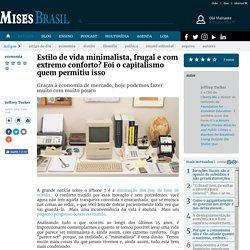 Mises Brasil - Estilo de vida minimalista, frugal e com extremo conforto? Foi o capitalismo quem permitiu isso