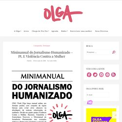 Minimanual do Jornalismo Humanizado - Pt. I: Violência Contra a Mulher - Think Olga