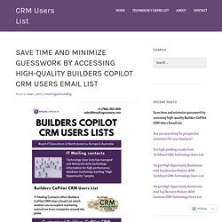 Save time and minimize guesswork by accessing high-quality Builders CoPilot CRM Users Email List