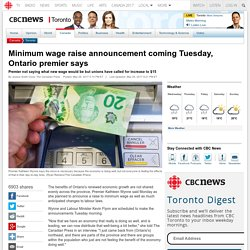 Minimum wage raise announcement coming Tuesday, Ontario premier says - Toronto