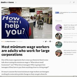 Most minimum wage workers are adults who work for large corporations