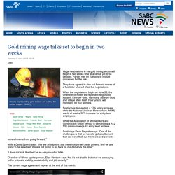 Gold mining wage talks set to begin in two weeks:Tuesday 9 June 2015