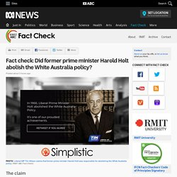Fact check: Did former prime minister Harold Holt abolish the White Australia policy? - Fact Check
