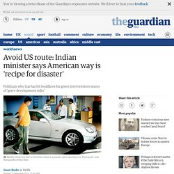 Avoid US route: Indian minister says American way is 'recipe for disaster' | World news