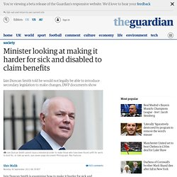 Minister looking at making it harder for sick and disabled to claim benefits