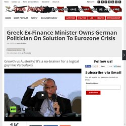 Greek Ex-Finance Minister Owns German Politician On Solution To Eurozone Crisis