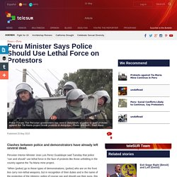 Peru Minister Says Police Should Use Lethal Force on Protestors