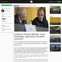 Common Space - Is Syriza's Finance Minister, Yanis Varoufakis, right about a Scottish currency?