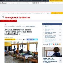 A Calais, le ministère accusé «d'atteintes graves aux droits fondamentaux»