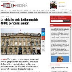 Le ministère de la Justice emploie 40000 personnes au noir