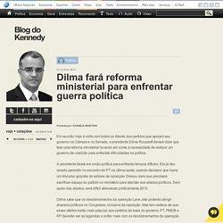 Dilma fará reforma ministerial para enfrentar guerra política