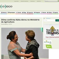Dilma confirma Kátia Abreu no Ministério da Agricultura