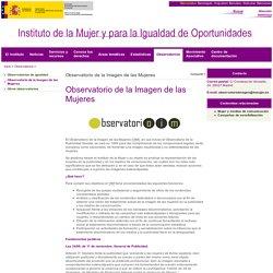 Ministerio de Sanidad, Servicios Sociales e Igualdad - Instituto de la Mujer - Observatorio de la Imagen de las Mujeres