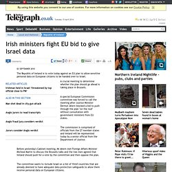Irish ministers fight EU bid to give Israel data - Republic of Ireland, Local & National