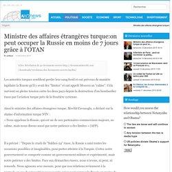 Ministre des affaires étrangères turque:on peut occuper la Russie en moins de 7 jours grâce à l'OTAN